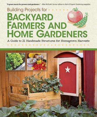 Building Projects for the Backyard Farmer By Gleason, Chris